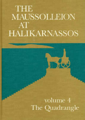 The Maussolleion at Halikarnassos: Reports of the Danish Archaeological Expedition to Bodrum -- The Quadrangle