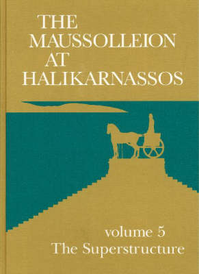The Maussolleion at Halikarnassos: Volume 5 - Reports of the Danish Archaeological Expedition to Bodrum -- The Superstructure -- A Comparative Analysis of the Architectural, Sculptural & Literary Evidence