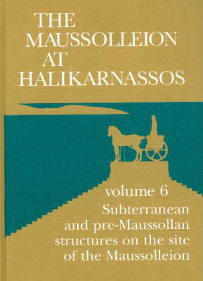 The Maussolleion at Halikarnassos: Reports of the Danish Archaeological Expedition to Bodrum - Subterranean Pre-Maussolan Structures on the Site of the Maussolleion