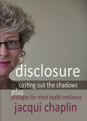 Disclosure: Casting Out the Shadows: Strategies for Mind Health Resilience: 2015