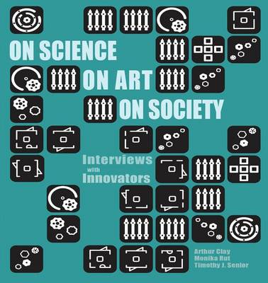 On Science, On Art, On Society: Interviews with Innovators