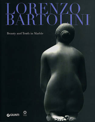 Lorenzo Bartolini: Beauty and Truth in Marble