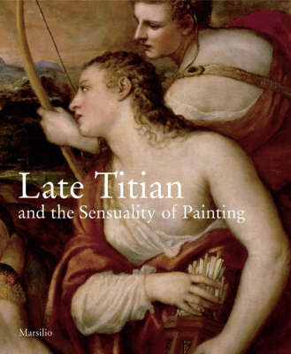Later Titian and the Sensuality of Painting