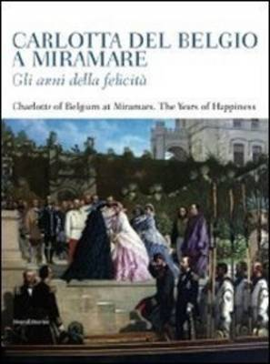 Charlotte of Belgium at Miramare: The Years of Happiness