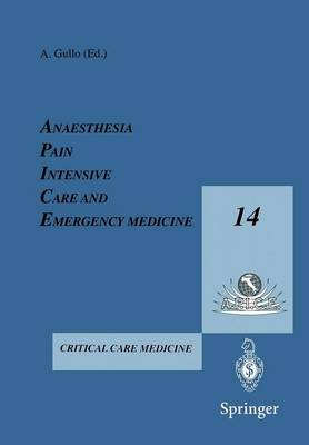 Anesthesia, Pain, Intensive Care and Emergency Medicine - A.P.I.C.E.: Proceeding of the 14th Postgraduate Course in Critical Care Medicine Trieste, Italy - November 16-19, 1999