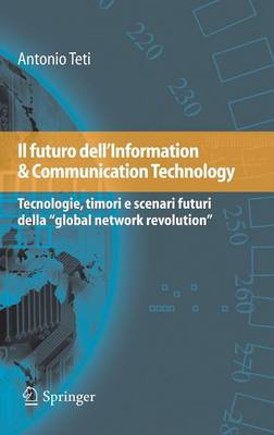 "Il Futuro Dell'information & Communication Technology: Tecnologie, Timori E Scenari Futuri Della ""Global Network Revolution"""