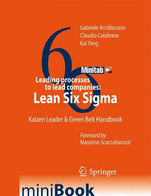 Leading processes to lead companies: Lean Six Sigma: Kaizen Leader & Green Belt Handbook
