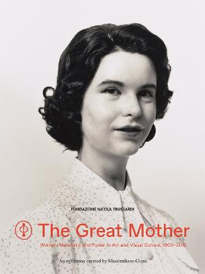 Great Mother: Women, Maternity, and Power in Art and Visual Cultu