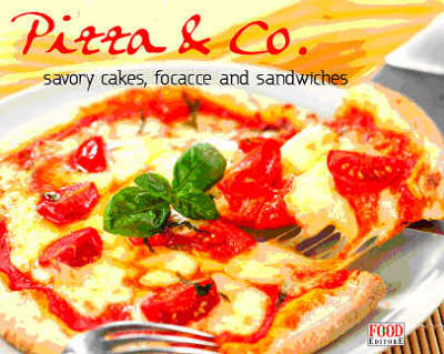 Pizza & Co: Savory Tarts, Focacce and Sandwiches