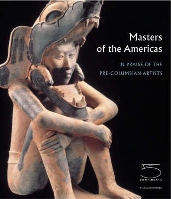 Masters of the Americas: In Praise of the Pre-Columbian Artists: The Dora and Paul Janssen Collection