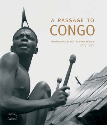 A Passage to Congo: Photographs by Doctor Emile Muller 1923-1938