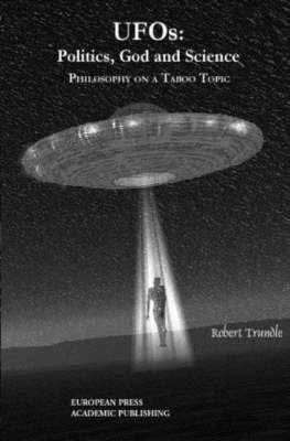 Ufos: Politics, God and Science: Philosophy on a Taboo Topic