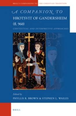 A Companion to Hrotsvit of Gandersheim (fl. 960): Contextual and Interpretive Approaches