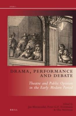 Drama, Performance and Debate: Theatre and Public Opinion in the Early Modern Period