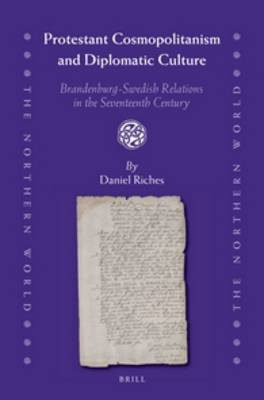 Protestant Cosmopolitanism and Diplomatic Culture: Brandenburg-Swedish Relations in the Seventeenth Century