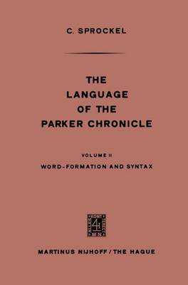 The Language of the Parker Chronicle: Volume II Word-Formation and Syntax