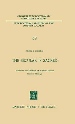 The Secular is Sacred: Platonism and Thomism in Marsilio Ficino's 'Platonic Theology'