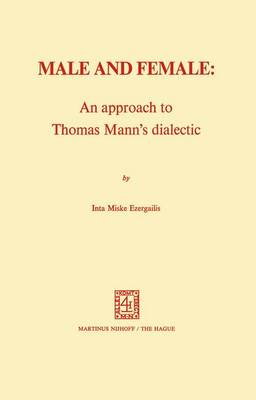 Male and Female: An Approach to Thomas Mann's Dialectic: An Approach to Thomas Mann's Dialectic