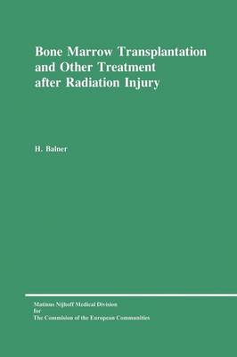Bone Marrow Transplantation and Other Treatment after Radiation Injury: A review prepared for the Commission of the European Communities, Directorate-General Research, Science and Education (Biology-Medical Research)