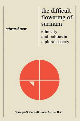 The Difficult Flowering of Surinam: Ethnicity and Politics in a Plural Society