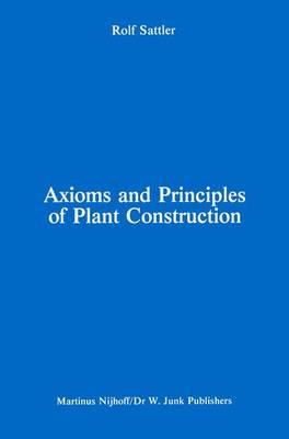 Axioms and Principles of Plant Construction: Proceedings of a symposium held at the International Botanical Congress, Sydney, Australia, August 1981
