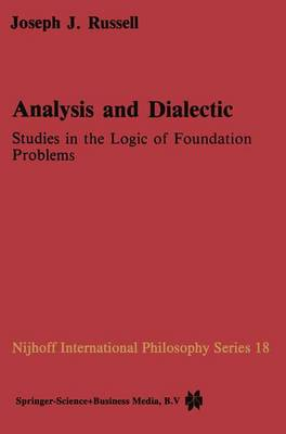 Analysis and Dialectic: Studies in the Logic of Foundation Problems