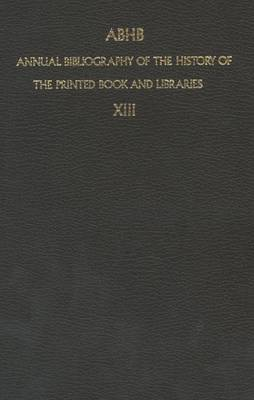 ABHB Annual Bibliography of the History of the Printed Book and Libraries: Volume 13: Publications of 1982 and additions from the preceding years