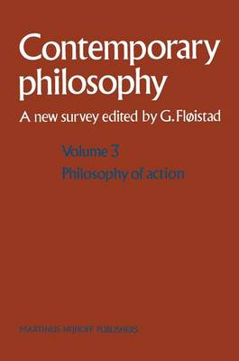 Contemporary Philosophy: v. 3: Volume 3: Philosophy of Action Philosophy of Action