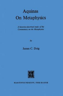 Aquinas on Metaphysics: A Historico-Doctrinal Study of the Commentary on the Metaphysics