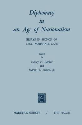 Diplomacy in an Age of Nationalism: Essays in Honor of Lynn Marshall Case
