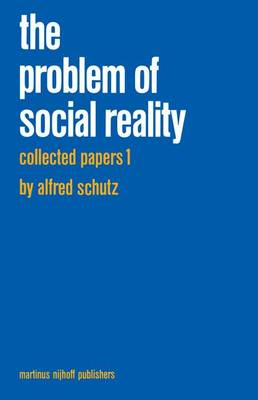 Collected Papers: v. 1: Collected Papers I. The Problem of Social Reality Problem of Social Reality