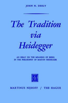 The Tradition via Heidegger: An Essay on the Meaning of Being in the Philosophy of Martin Heidegger