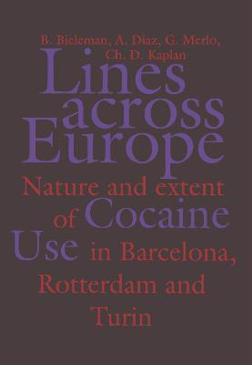 Lines Across Europe: Nature and Extent of Cocaine Use in Barcelona, Rotterdam and Turin