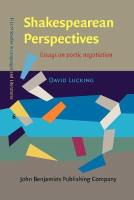 Shakespearean Perspectives: Essays on poetic negotiation