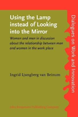 Using the Lamp instead of Looking into the Mirror: Women and men in discussion about the relationship between men and women in the work place