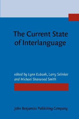The Current State of Interlanguage: Studies in honor of William E. Rutherford