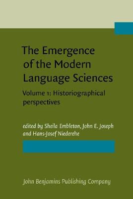The Emergence of the Modern Language Sciences: Studies on the Transition from Historical-Comparative to Structural Linguistics in Honour of E.F.K.Koerner: Volume 1: Historiographical Perspectives