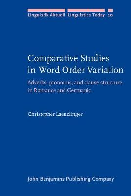 Comparative Studies in Word Order Variation: Adverbs, pronouns, and clause structure in Romance and Germanic