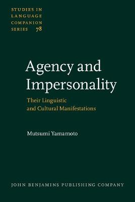 Agency and Impersonality: Their Linguistic and Cultural Manifestations