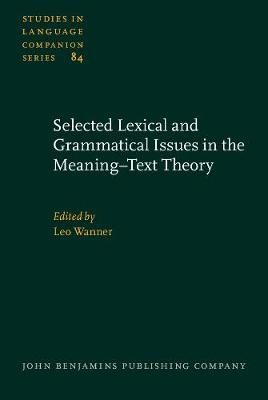 Selected Lexical and Grammatical Issues in the Meaning-Text Theory: In honour of Igor Mel'cuk
