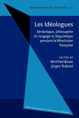 Les Ideologues: Semiotique, philosophie du langage et linguistique pendant la Revolution francaise. Proceedings of the Conference, held at Berlin, October 1983