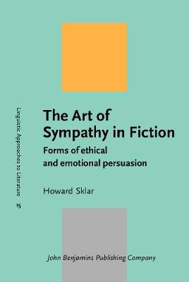 The Art of Sympathy in Fiction: Forms of Ethical and Emotional Persuasion