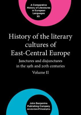 History of the Literary Cultures of East-Central Europe: Junctures and disjunctures in the 19th and 20th centuries. Volume II