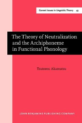 The Theory of Neutralization and the Archiphoneme in Functional Phonology