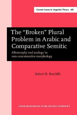 """The """"Broken"""" Plural Problem in Arabic and Comparative Semitic: Allomorphy and analogy in non-concatenative morphology"""