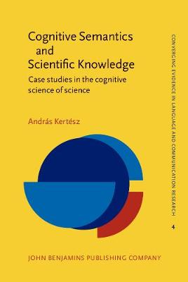 Cognitive Semantics and Scientific Knowledge: Case studies in the cognitive science of science
