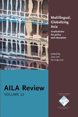 Multilingual, Globalizing Asia: Implications for policy and education. AILA Review, Volume 22