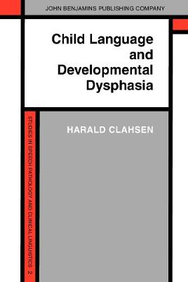 Child Language and Developmental Dysphasia: Linguistic studies of the acquisition of German