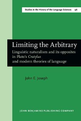 Limiting the Arbitrary: Linguistic naturalism and its opposites in Plato's <i>Cratylus</i> and modern theories of language