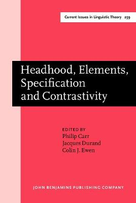 Headhood,Elements,Specification and Contrastivity: Phonological Papers in Honour of John Anderson